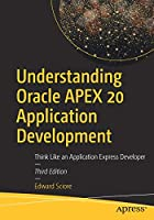Understanding Oracle APEX 20 Application Development: Think Like an Application Express Developer, 3rd Edition Front Cover
