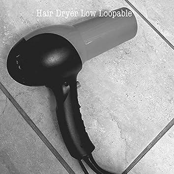 Hair Dryer Low - Loopable