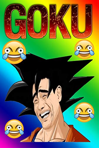 Goku Dank Book: For Kids, Teens and Adults, 2561+ Funny and Hilarious, Jokes, Humor, Trolls, Epic Fails, Cute, Spoof, Parody, Funny Faces, Comedy (English Edition)