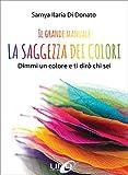 Il Grande Manuale – La Saggezza dei Colori: Dimmi un colore e ti dirò chi sei