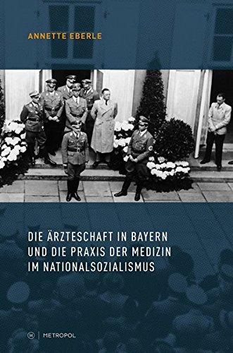 Die Ärzteschaft in Bayern und die Praxis der Medizin im Nationalsozialismus