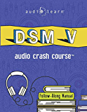 DSM v Audio Crash Course: Complete Review of the Diagnostic and Statistical Manual of Mental Disorders, 5th Edition (DSM-5)