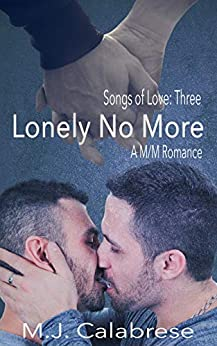 Lonely No More: A M/M Romance (Songs of Love Book 3) by [M.J. Calabrese, Designs by L~]