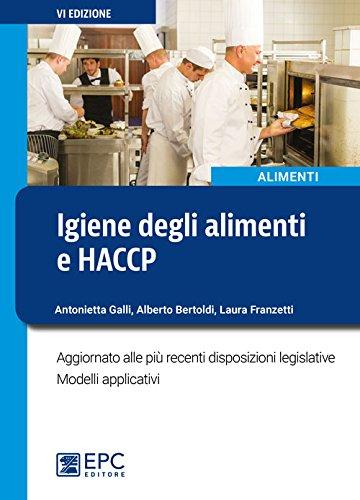 Igiene degli alimenti e HACCP. Aggiornato alle più recenti disposizioni legislative. Modelli applicativi