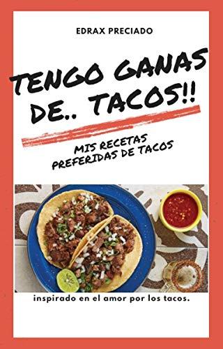 Tengo ganas de... Tacos!!: Recetas de Tacos