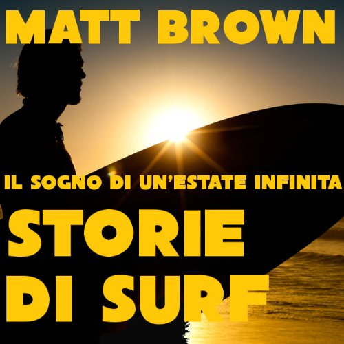 Il sogno di un'estate infinita: Storie di Surf [The Dream of an Endless Summer: Surf Stories] audiobook cover art
