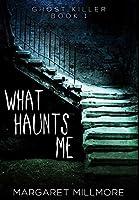 What Haunts Me: Premium Hardcover Edition