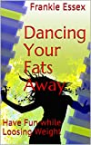 Dancing Your Fats Away: Have Fun while Loosing Weight (Amazing Body Book 1) (English Edition)