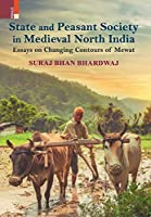 State and Peasant Society in Medieval North India: Essays on Changing Contours of Mewat