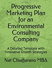 Progressive Marketing Plan for an Environmental Consulting Company: A Detailed Template with Innovative Growth Strategies