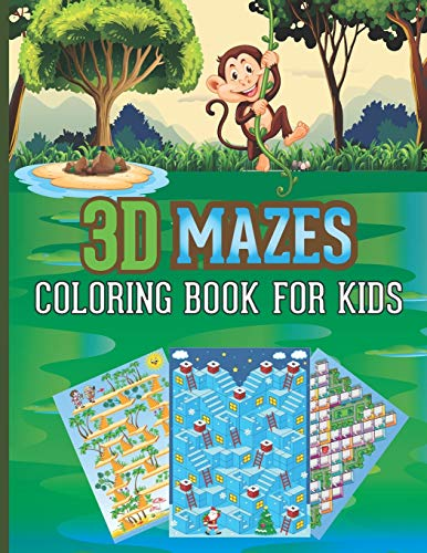 3D Mazes Coloring Book For Kids: Amazing 3D Mazes Activity Book For Kids 7-12: Fun and Amazing Maze Activity Book for Kids (Mazes Activity for Kids Ages 7-12)