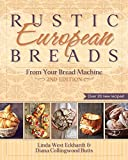 Rustic European Breads from Your Bread Machine by Linda West Eckhardt (2015-01-02)