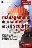 Le management de la santé et de la sécurité au travail - Maîtriser et mettre en oeuvre l'OHSAS 18001