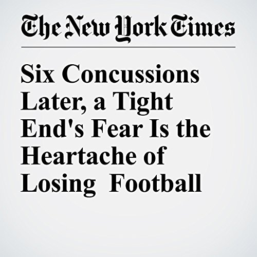 Six Concussions Later, a Tight End's Fear Is the Heartache of Losing Football audiobook cover art