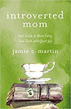 [By Jamie C. Martin] Introverted Mom: Your Guide to More Calm, Less Guilt, and Quiet Joy [2019]-[Paperback] Best selling book for|Christian Family & Relationships|