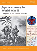 Japanese Army in World War II: Conquest of the Pacific 1941-42 (Battle Orders)