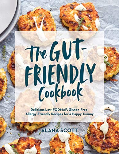 The Gut-Friendly Cookbook: Delicious Low-FODMAP, Gluten-Free, Allergy-Friendly Recipes for a Happy...