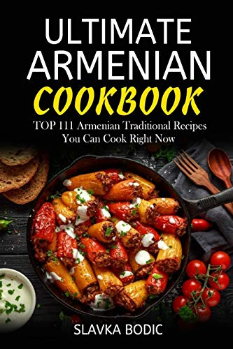 Ultimate Armenian Cookbook: TOP 111 Armenian traditional recipes you can cook right...