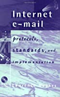 Internet E-Mail: Protocols, Standards, and Implementation (Artech House Telecommunications Library)