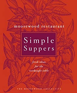 Moosewood Restaurant Simple Suppers: Fresh Ideas for the Weeknight Table: A Cookbook