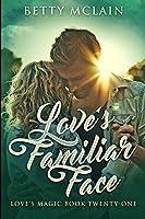 Love's Familiar Face: Large Print Edition