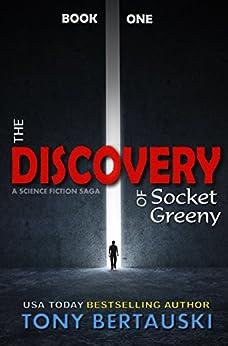 The Discovery of Socket Greeny: A Science Fiction Saga by [Tony Bertauski]
