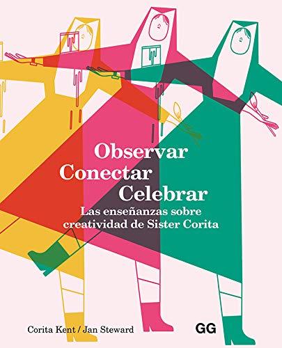 observar, Conectar, Celebrar. Las Enseñanzas Sobre Creatividad De Sister Corita