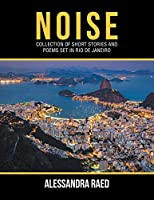 Noise: Collection of Short Stories and Poems Set in Rio De Janeiro