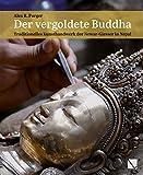 Der vergoldete Buddha: Traditionelles Kunsthandwerk der Newar-Giesser in Nepal - Alex R. Furger