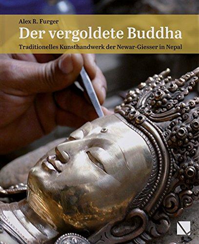 Der vergoldete Buddha: Traditionelles Kunsthandwerk der Newar-Giesser in Nepal