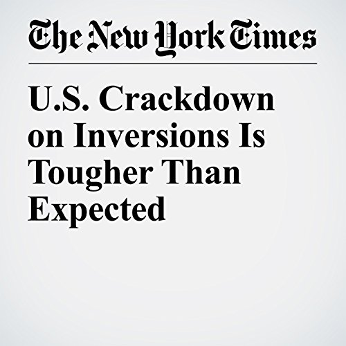 U.S. Crackdown on Inversions Is Tougher Than Expected cover art