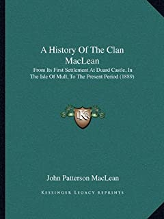 A History Of The Clan MacLean: From Its First Settlement At Duard Castle, In The Isle Of Mull, To The Present Period (1889)