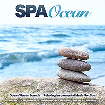 Spa Ocean: Ocean Waves Sounds and Relaxing Instrumental Music For Spa, Massage, Yoga, Meditation, Focus, Concentration, Mindfulness, Healing, Wellness and Sleep Music