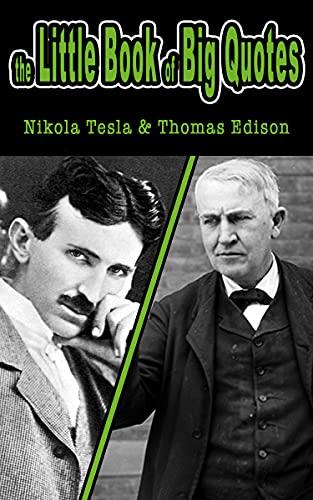 the Little Book of Big Quotes: Nikola Tesla & Thomas Edison (English Edition)