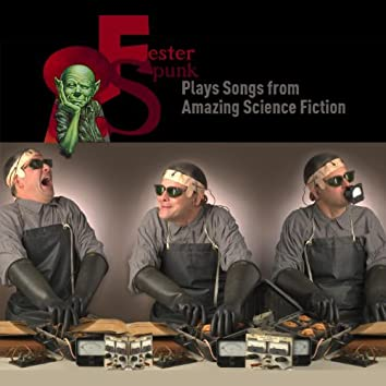 Fester Spunk Plays Songs from Amazing Science Fiction