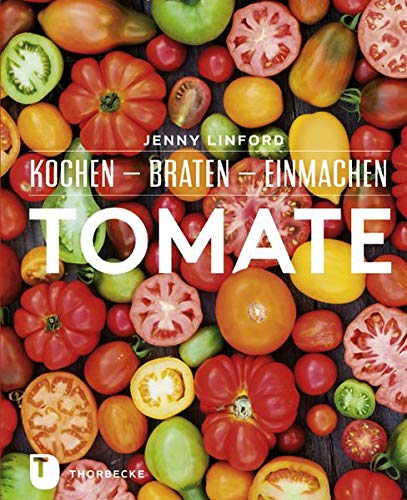 Tomate - Kochen - Braten - Einmachen