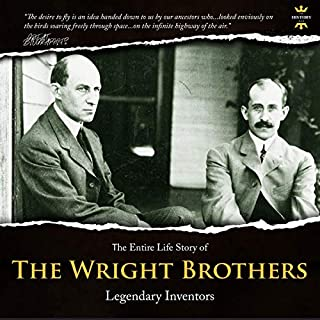 The Wright Brothers: Legendary inventors. The Entire Life Story     Great Biographies              By:                                                                                                                                 The History Hour                               Narrated by:                                                                                                                                 Jerry Beebe                      Length: 1 hr and 30 mins     Not rated yet     Overall 0.0