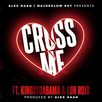 Cross Me (feat. KingOfDaBama & Luh Rojo)