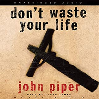 Don't Waste Your Life                   By:                                                                                                                                 John Piper                               Narrated by:                                                                                                                                 Lloyd James                      Length: 6 hrs and 13 mins     413 ratings     Overall 4.6