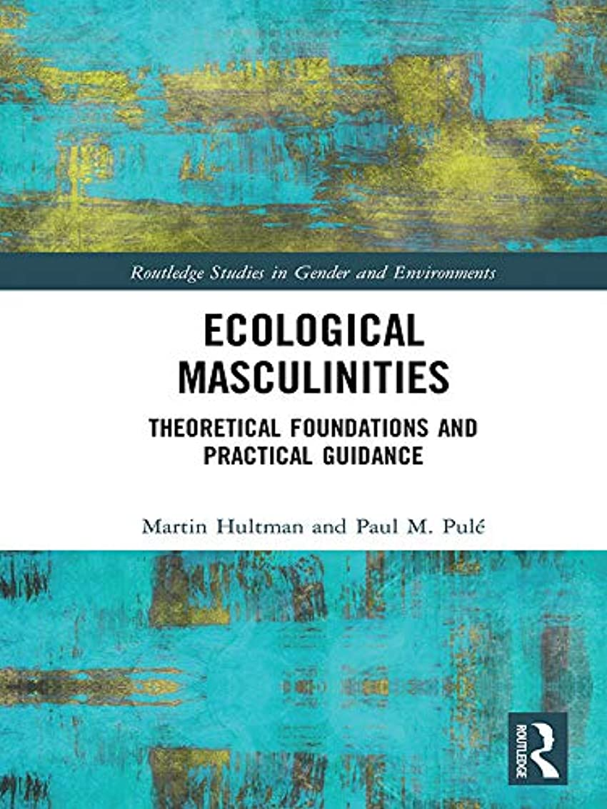 ブースフィードオンアリEcological Masculinities: Theoretical Foundations and Practical Guidance (Routledge Studies in Gender and Environments) (English Edition)