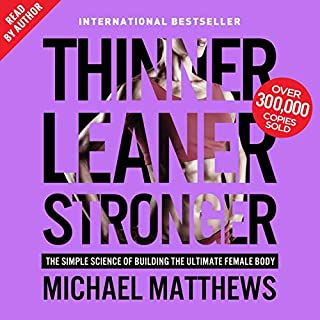 Thinner Leaner Stronger     The Simple Science of Building the Ultimate Female Body              By:                                                                                                                                 Michael Matthews                               Narrated by:                                                                                                                                 Michael Matthews                      Length: 18 hrs and 37 mins     26 ratings     Overall 4.6