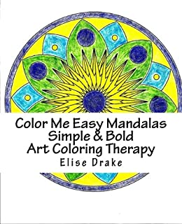 Color Me Easy Mandalas Simple & Bold Art Coloring Therapy: Easy On The Eyes Larger Print