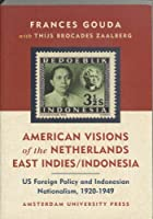 American Visions of the Netherlands East Indies/Indonesia: Us Foreign Policy and Indonesian Nationalism 1920-1949 (American Studies)