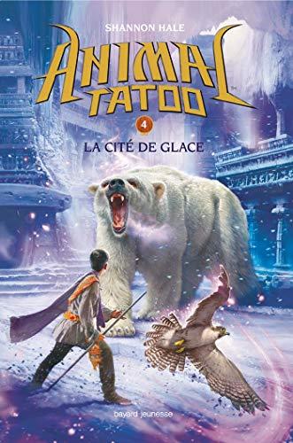 Animal Tatoo saison 1, Tome 04 : La cité de glace