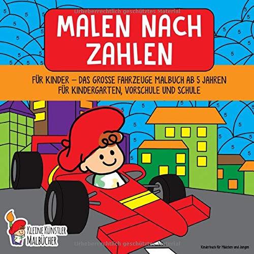 Malen nach Zahlen für Kinder: Das große Fahrzeuge Malbuch ab 5 Jahren für Kindergarten, Vorschule und Schule - Kinderbuch für Mädchen und Jungen