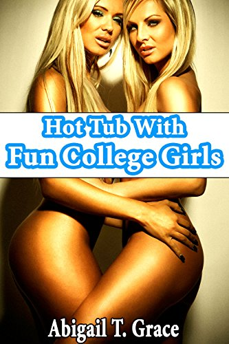 Hot Tub With Fun College Girls (Threesome FFM Taboo Seduced Older Man Younger Woman First Time) (English Edition)
