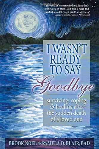 Compare Textbook Prices for I Wasn't Ready to Say Goodbye: Surviving, Coping and Healing After the Sudden Death of a Loved One Updated ed. Edition ISBN 8580001053882 by Noel, Brook,Blair Ph.D., Pamela D