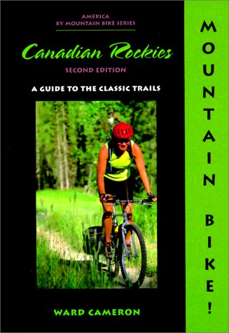 Mountain Bike! the Canadian Rockies: A Guide to the Classic Trails