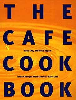 The Cafe Cook Book: Italian Recipes from London's River Cafe