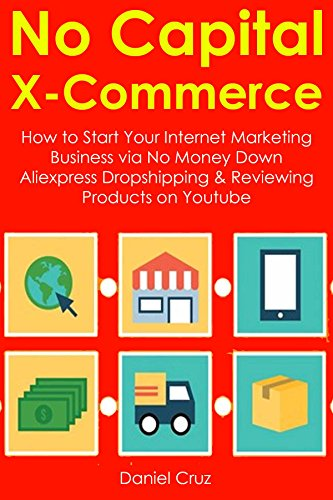 No Capital X-Commerce: How to Start Your Internet Marketing Business via No Money Down Aliexpress Dropshipping & Reviewing Products on Youtube (English Edition) eBook: Cruz, Daniel: Amazon.es: Tienda Kindle